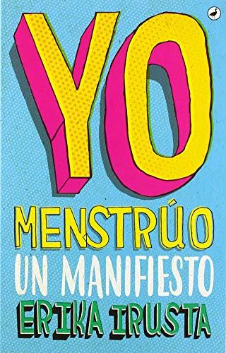 Yo Menstrúo: Un manifiesto por Erika Irusta
