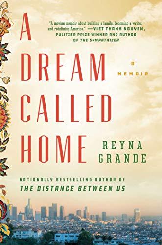 A Dream Called Home: A Memoir por Reyna Grande