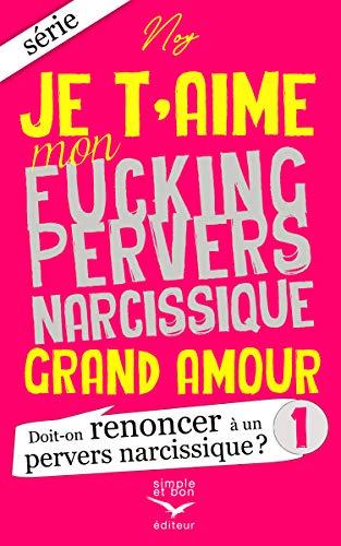 Couverture du livre Je t'aime mon fucking pervers narcissique Grand Amour 1: Doit-on renoncer à un pervers narcissique ?
