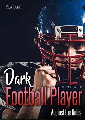 Dark Football Player. Against the Rules (Football Romance 2) von [White, Alica H.]