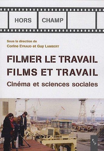 Filmer le travail, films et travail : Cinéma et sciences sociales (1DVD)