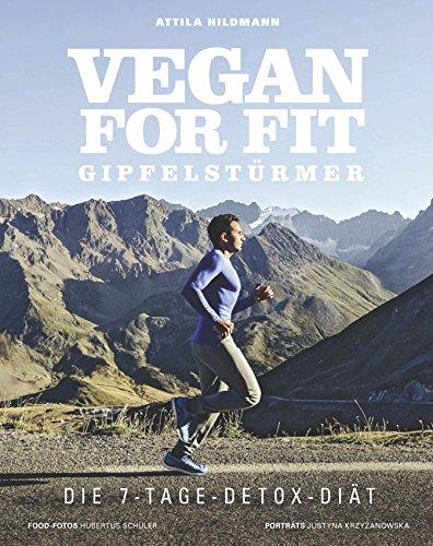 Vegan for Fit Gipfelstürmer - Die 7-Tage-Detox-Diät