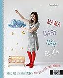 Mama-Baby-Nähbuch: Mehr als 35 Nähprojekte für ein gutes Bauchgefühl