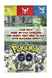 Pokemon Go: Fair Play - Guide On Fast Levelling and Secrets That Help To Play With Maximum Effect: Hints, Tricks, Tips, Secrets, Android, iOS (Pokemon Go Game, Strategies) by David Spurlock (2016-08-17)