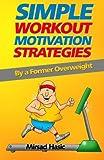 eBook Gratis da Scaricare Simple Workout Motivation Strategies by Mirsad Hasic 2013 10 15 (PDF,EPUB,MOBI) Online Italiano