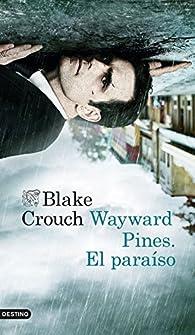 Wayward Pines. El paraíso par Blake Crouch