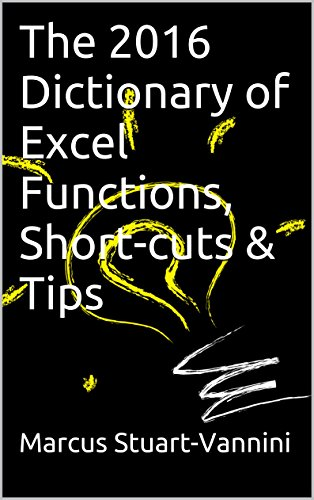 The 2016 Dictionary of Excel Functions, Short-cuts & Tips