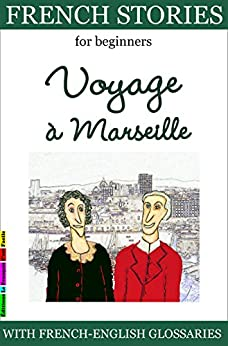 Easy French Stories for Beginners - Voyage à Marseille: With French-English Glossaries (Easy French Reader Series for Beginners t. 3) (French Edition) by [Lainé, Sylvie]