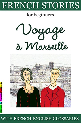 easy-french-stories-for-beginners-voyage--marseille-with-french-english-glossaries-easy-french-reader-series-for-beginners-t-3-french-edition