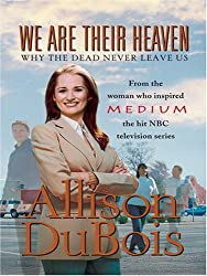 We Are Their Heaven: Why the Dead Never Leave Us (Thorndike Core) by Allison DuBois (2006-10-18)