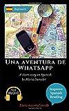 Una aventura de WhatsApp: Learn Spanish with Improve Spanish Reading Downloadable Audio included