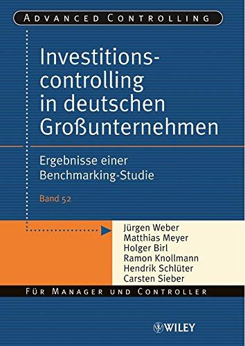 Investitionscontrolling in deutschen Großunternehmen: Ergebnisse einer Benchmarking-Studie (Advanced Controlling 52)