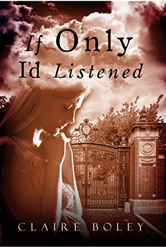 If Only I'd Listened by [Boley, Claire]