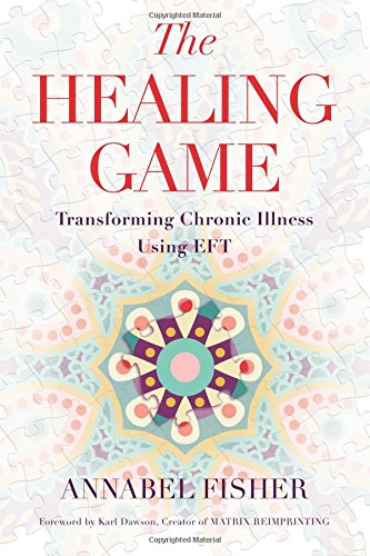 The Healing Game: Transforming Chronic Illness Using EFT
