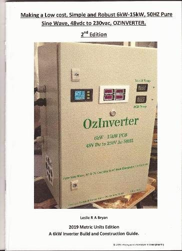 Making a Low cost, simple and robust 6kW-15kW, 50HZ pure sine wave, 48vdc to 230vac, OZINVERTER, 2nd EDITION. 2019: OzInverter 2nd Edition: A 6kW Inverter Build and Construction Guide - 50hz Power Inverter