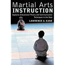 [(Martial Arts Instruction: Applying Educational Theory and Communication Techniques)] [Author: Lawrence A. Kane] published on (October, 2004)