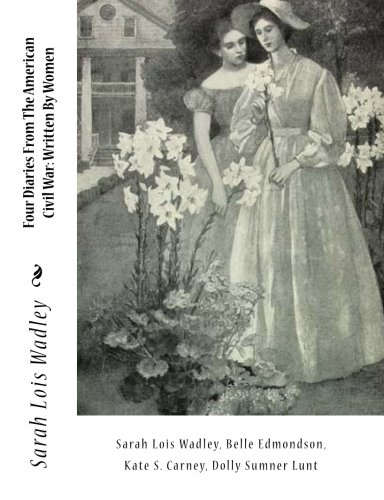 Four Diaries From The American Civil War: Written By Women Lunt Belle