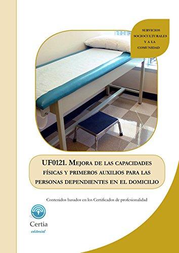 Uf0121 mejora de las capacidades físicas y primeros auxilios para las personas dependientes en el domicilio
