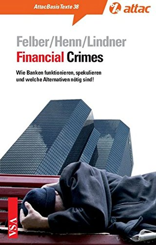Financial Crimes: Wie Banken funktionieren, spekulieren und welche Alternativen nötig sind! (AttacBasis Texte)