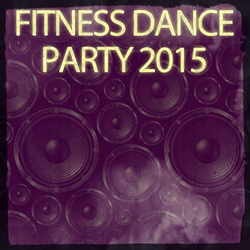 Fitness Dance Party 2015 (60 Top Hits Workout Motivation Music to Help You Get Bigger, Stronger and Faster in Health & Sports) [Explicit]