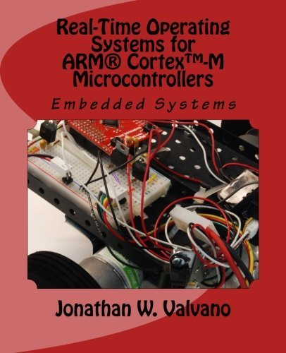 Embedded Systems: Real-Time Operating Systems for Arm Cortex M Microcontrollers by Jonathan Valvano (2012-01-03)
