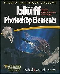 L'art du bluff avec Photoshop Elements : Versions 7 et antérieures (1Cédérom)
