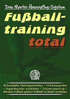 Fußballtraining total: Das Martin-Hasenpflug-System von [Hasenpflug, Martin]