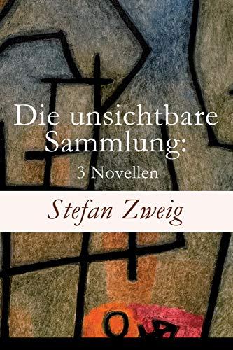 Die unsichtbare Sammlung: 3 Novellen: Die unsichtbare Sammlung + Buchmendel + Unvermutete Bekanntschaft mit einem Handwerk -
