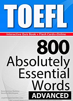 TOEFL Interactive Quiz Book + Online + Flash Cards/800 Absolutely Essential Words/ADVANCED. A powerful method to learn the vocabulary you need. (English Edition) par [Mylonas, Konstantinos]