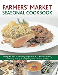 Farmers' Market Seasonal Cookbook: Making the Most of Fresh Organic Produce in 65 Delicious Recipes, Shown Step by Step in 280 Photographs