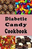 Diabetic Candy Cookbook: Gummies, Chocolate Bars, Gum Drops and Lots of Other Sugar Free Candy Recipes (Diabetic Recipes Book 4) (English Edition)