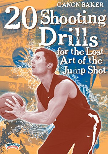 Ganon Baker: 20 Shooting Drills for the Lost Art of the Jump Shot