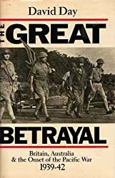 The Great Betrayal: Britain, Australia and the Onset of the Pacific War, 1939-42