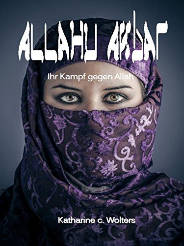 Allahu Akbar: Ihr Kampf gegen Allah