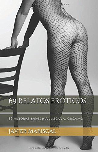 69 relatos eróticos: 69 historias breves de erotismo para llegar al orgasmo por Javier Mariscal