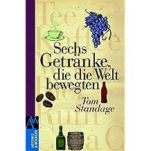 Sechs Getränke, die die Welt bewegten (Artemis & Winkler Sachbuch)