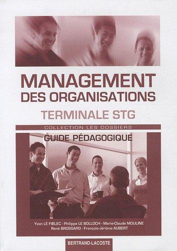 Management des organisations Tle STG : Guide pédagogique par Yvon Le Fiblec, Philippe Le Bolloch, Marie-Claude Mouline, René Brossard
