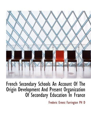 French Secondary Schools An Account Of The Origin Development And Present Organization Of Secondary