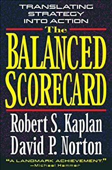 The Balanced Scorecard: Translating Strategy into Action by [Kaplan, Robert S., Norton, David P.]