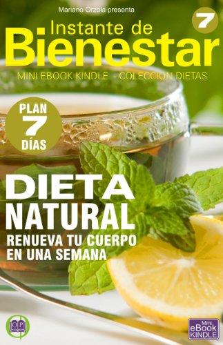 DIETA NATURAL - Renueva tu cuerpo en una semana (Instante de BIENESTAR - Colección Dietas nº 7) por Mariano Orzola
