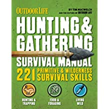 Outdoor Life: Hunting & Gathering Survival Manual: 221 Primitive & Wilderness Survival Skills