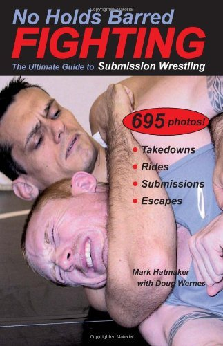 No Holds Barred Fighting: The Ultimate Guide to Submission Wrestling (No Holds Barred Fighting series) by Mark Hatmaker (2000-10-01)