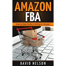 Amazon FBA: Step by Step Guide to Selling on Amazon (English Edition)