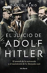 El juicio de Adolf Hitler: El putsch de la cervecería  y el nacimiento de la Alemania nazi par David King