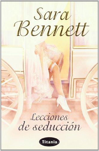 Lecciones de seducción (Titania época) por Sarah Bennett