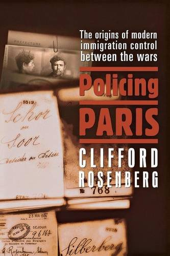 Policing Paris: The Origins of Modern Immigration Control Between the Wars