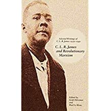 C.L.R. James and Revolutionary Marxism ; Selected Writings of C.L.R. James 1939-1949