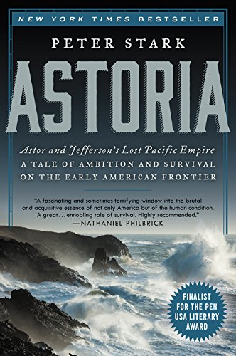 Price comparison product image Astoria: Astor and Jefferson's Lost Pacific Empire: A Tale of Ambition and Survival on the Early American Frontier
