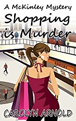 Shopping is Murder (McKinley Mysteries) by Carolyn Arnold (2014-10-30)