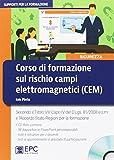 Corso di formazione sul rischio campi elettromagnetici (CEM). Secondo il Titolo VIII Capo IV del D.Lgs. 81/2008 e s.m. e l'accordo Stato-Regioni per la formazione. Con CD-ROM